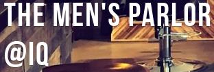 The Men's Parlor @ IQ