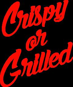 Crispy or Grilled